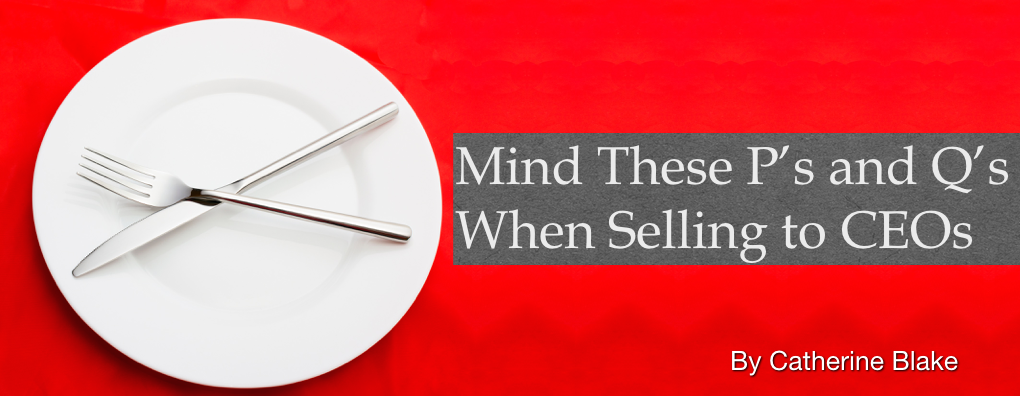 Mind These P′s and Q′s When Selling to CEOs